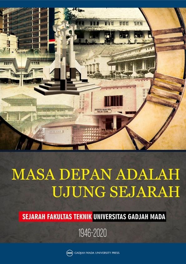 Masa Depan adalah Ujung Sejarah: Sejarah Fakultas Teknik Universitas Gadjah Mada 1946-2020